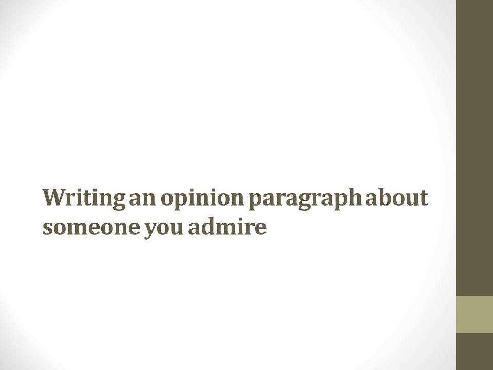 Write my writing an essay on someone you admire